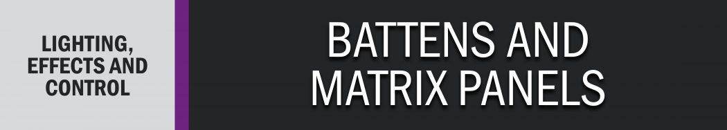 Battens and Matrix Panels
